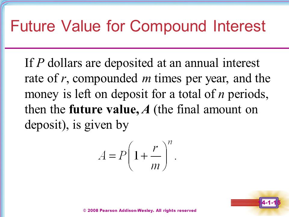 © 2008 Pearson Addison-Wesley. All rights reserved 14-1-15 Future Value for Compound Interest If P dollars are deposited at an annual interest rate of