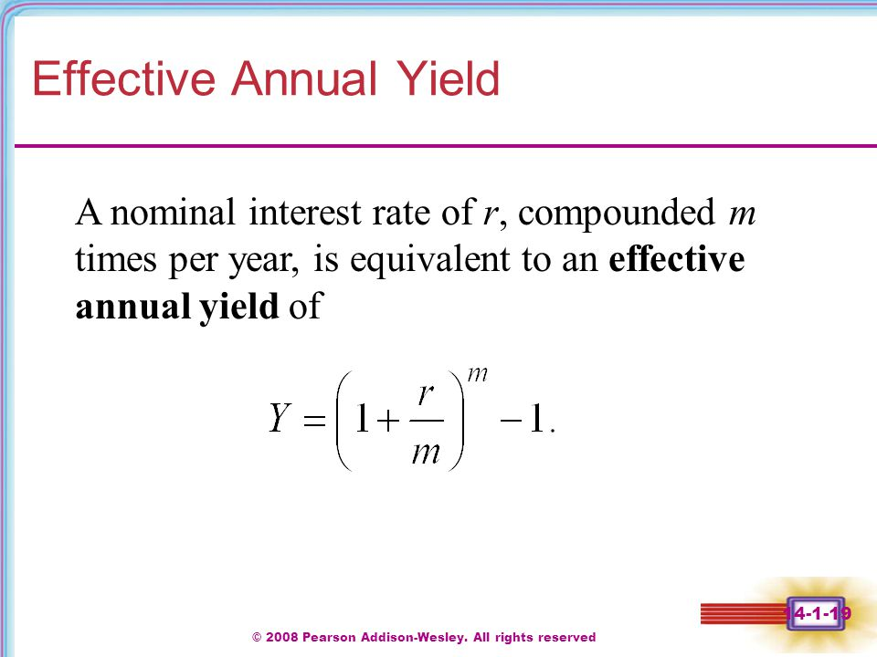 © 2008 Pearson Addison-Wesley. All rights reserved 14-1-19 Effective Annual Yield A nominal interest rate of r, compounded m times per year, is equiva