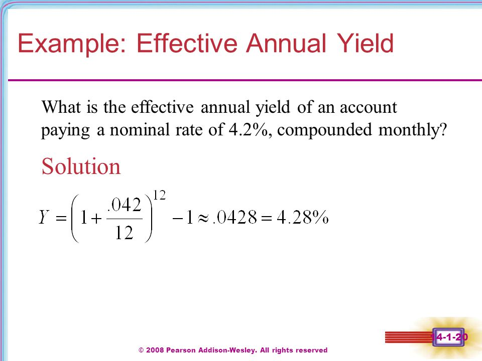 © 2008 Pearson Addison-Wesley. All rights reserved 14-1-20 Example: Effective Annual Yield Solution What is the effective annual yield of an account p