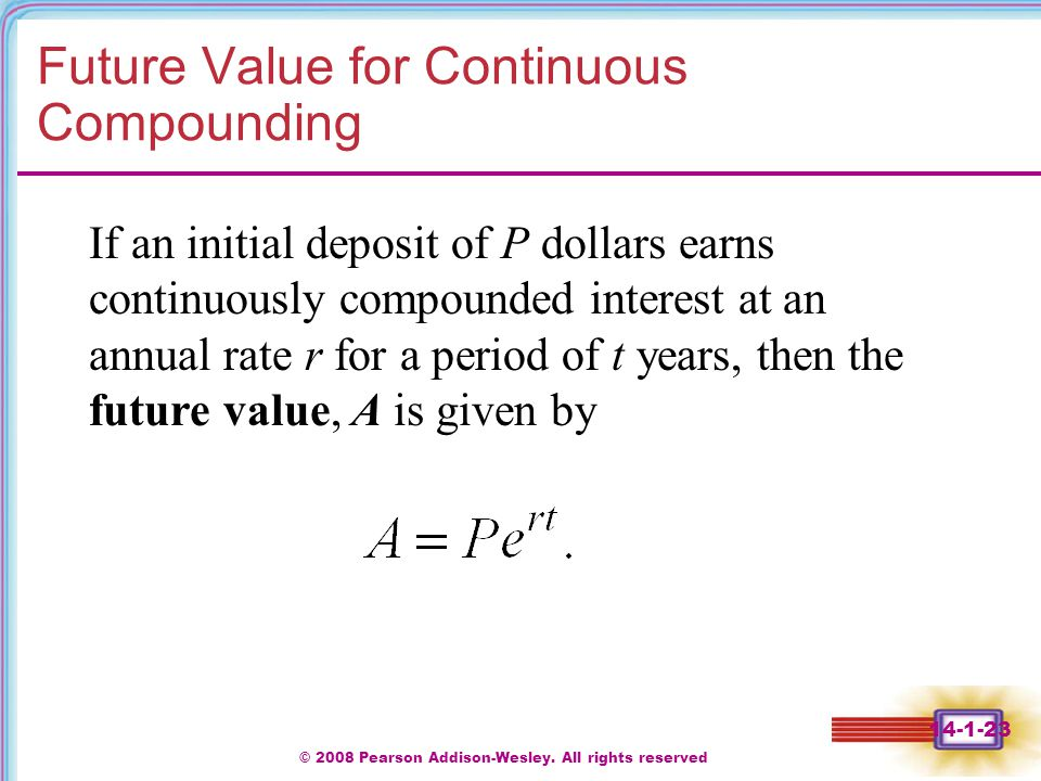 © 2008 Pearson Addison-Wesley. All rights reserved 14-1-23 Future Value for Continuous Compounding If an initial deposit of P dollars earns continuous