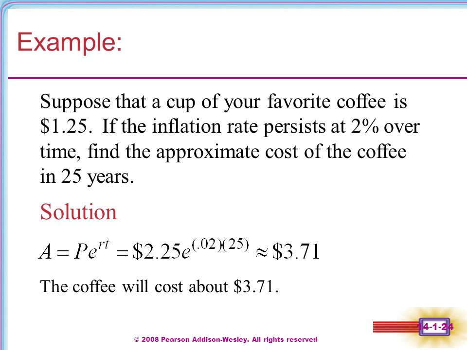 © 2008 Pearson Addison-Wesley. All rights reserved 14-1-24 Example: Solution Suppose that a cup of your favorite coffee is $1.25. If the inflation rat