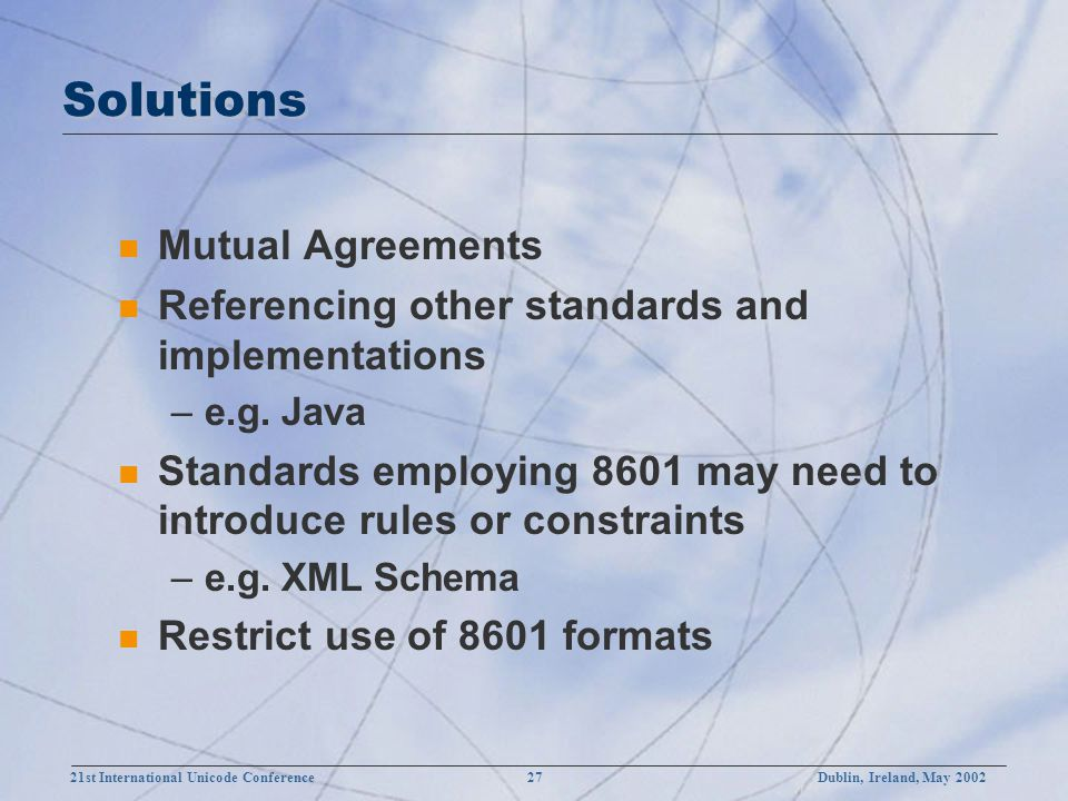 21st International Unicode Conference 27Dublin, Ireland, May 2002 Solutions n Mutual Agreements n Referencing other standards and implementations –e.g.
