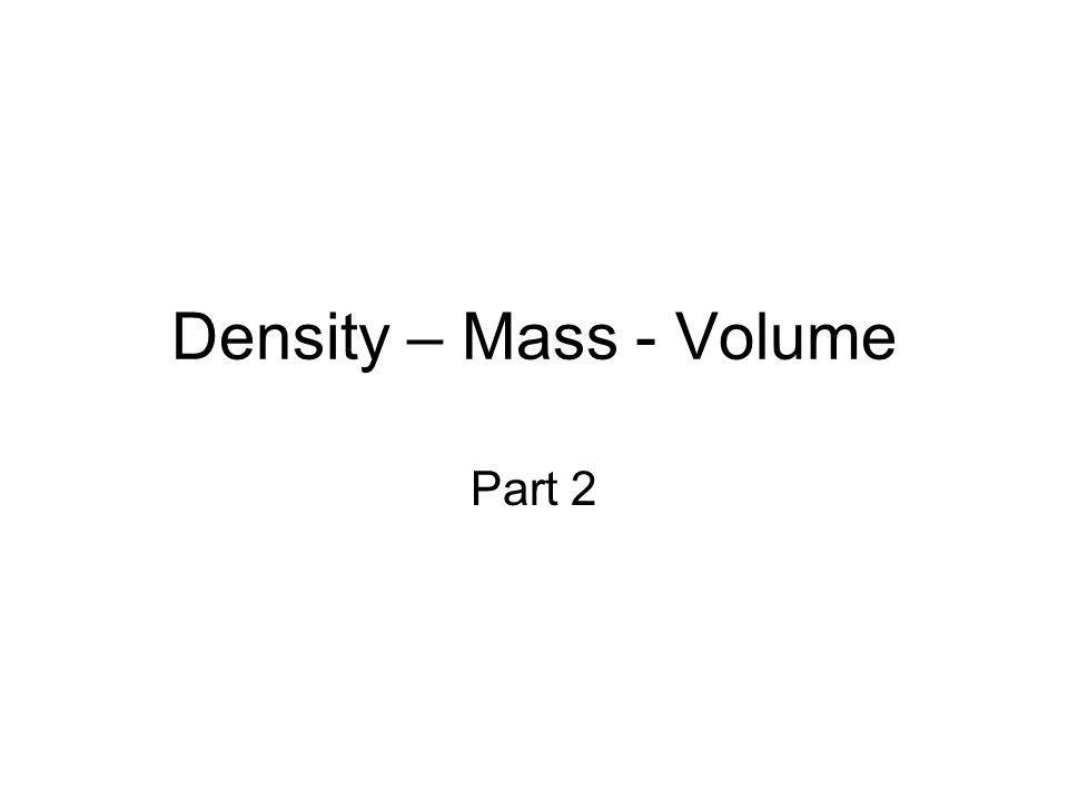 What is Density? Weight of a given amount of a material Density = Mass ÷ Volume