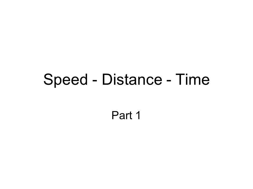 Speed - Distance - Time Part 1