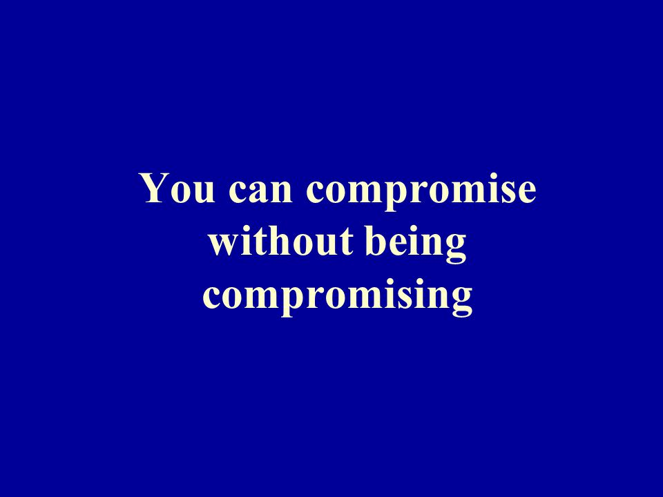 You can compromise without being compromising