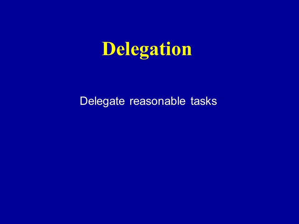 Delegation Delegate reasonable tasks