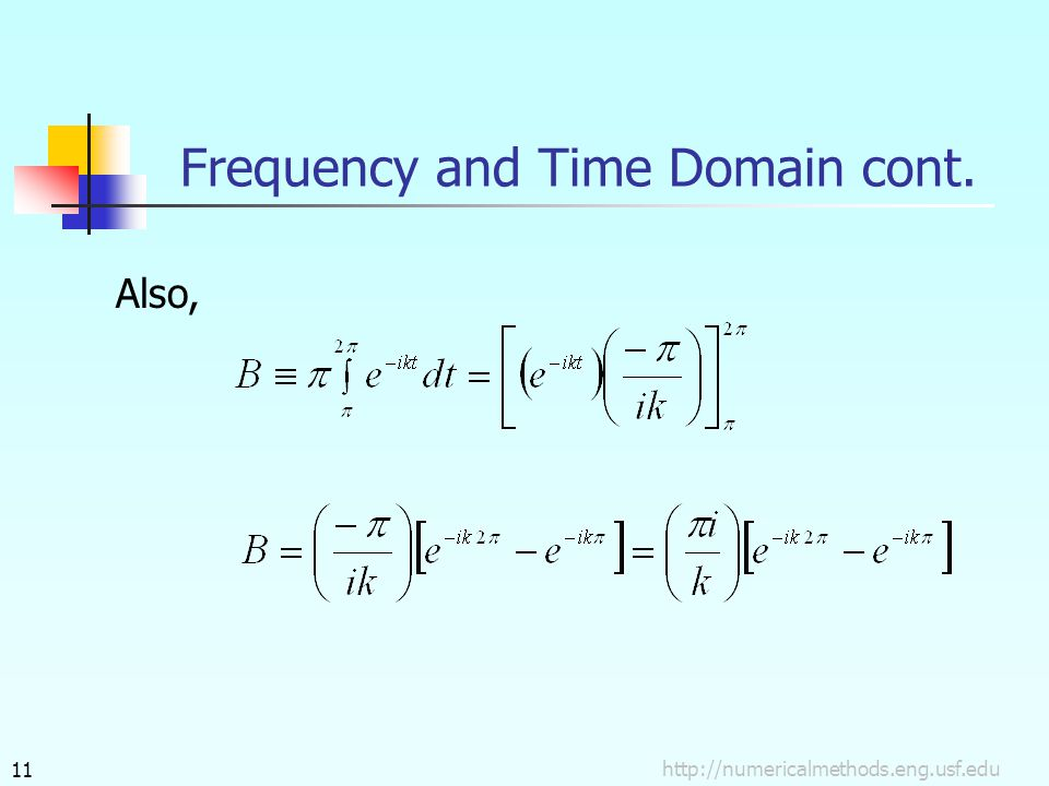 http://numericalmethods.eng.usf.edu11 Also, Frequency and Time Domain cont.