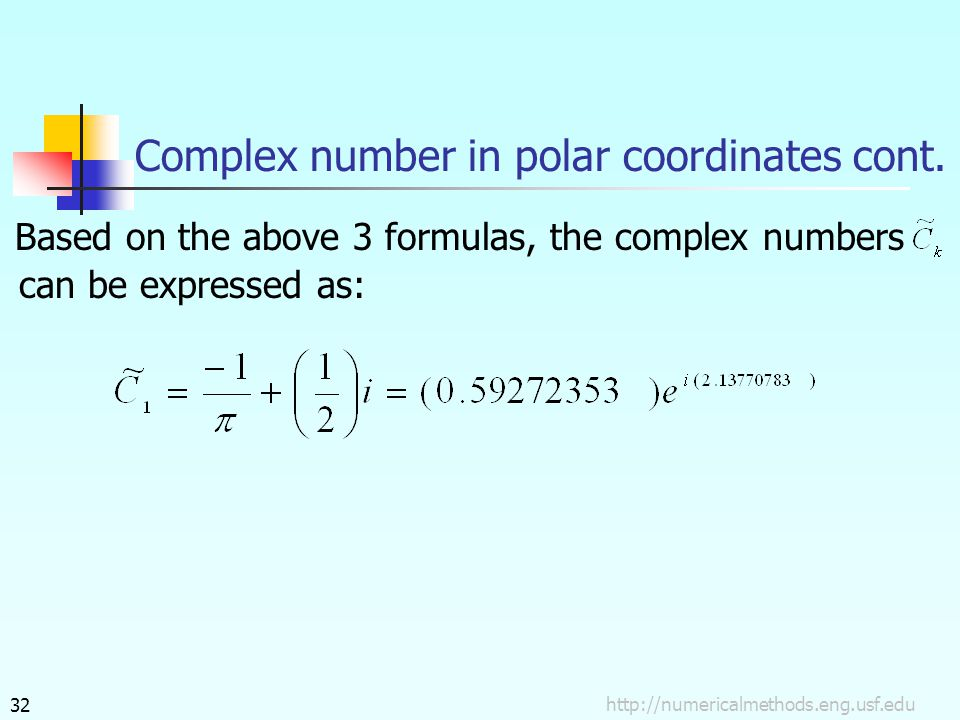 http://numericalmethods.eng.usf.edu32 Based on the above 3 formulas, the complex numbers can be expressed as: Complex number in polar coordinates cont