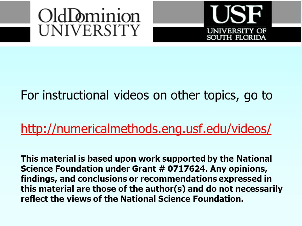 For instructional videos on other topics, go to http://numericalmethods.eng.usf.edu/videos/ This material is based upon work supported by the National