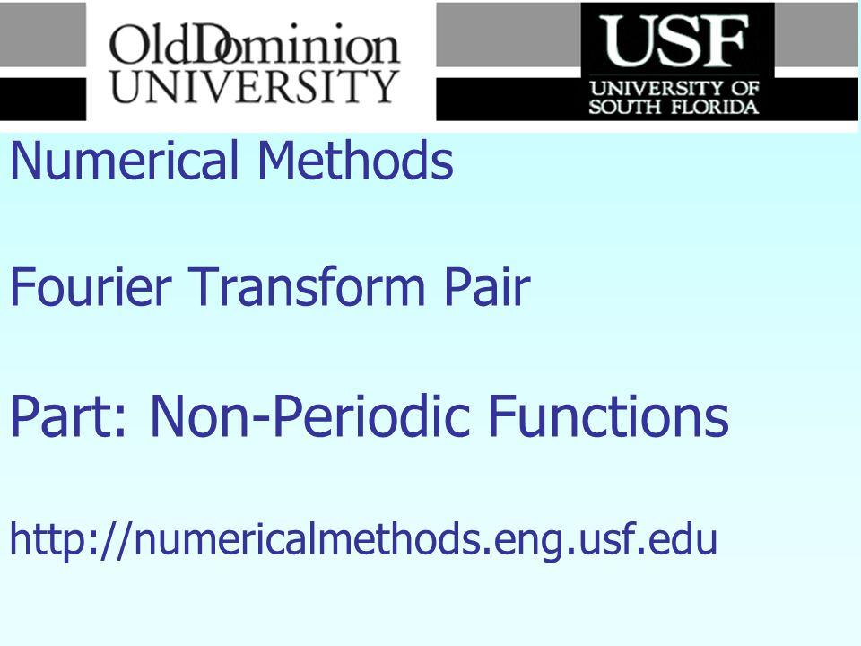 Numerical Methods Fourier Transform Pair Part: Non-Periodic Functions http://numericalmethods.eng.usf.edu