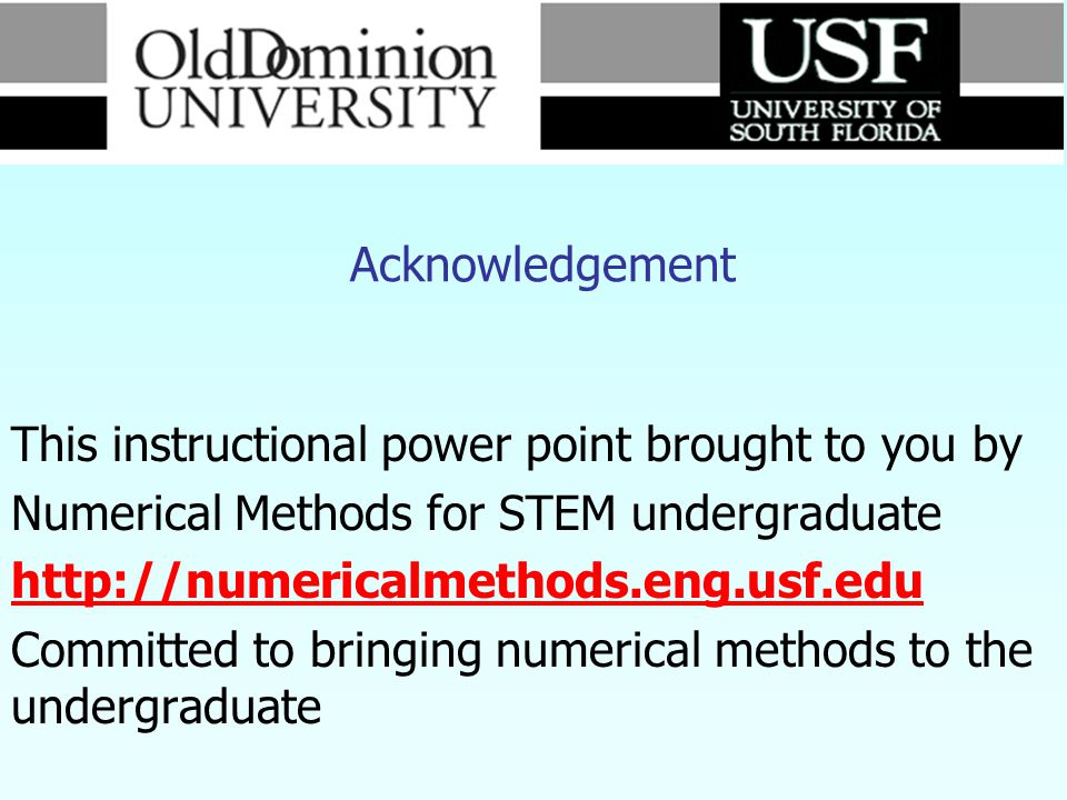 This instructional power point brought to you by Numerical Methods for STEM undergraduate http://numericalmethods.eng.usf.edu Committed to bringing nu