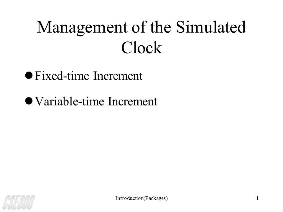 Introduction(Packages)1 Management of the Simulated Clock lFixed-time Increment lVariable-time Increment