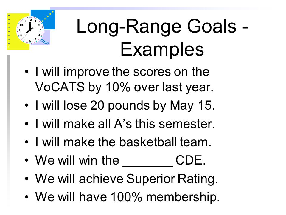 Long-Range Goals Long-Range Goals are broken down into intermediate steps It is possible to have 10-15 goals There could be 2-3 goals for one value