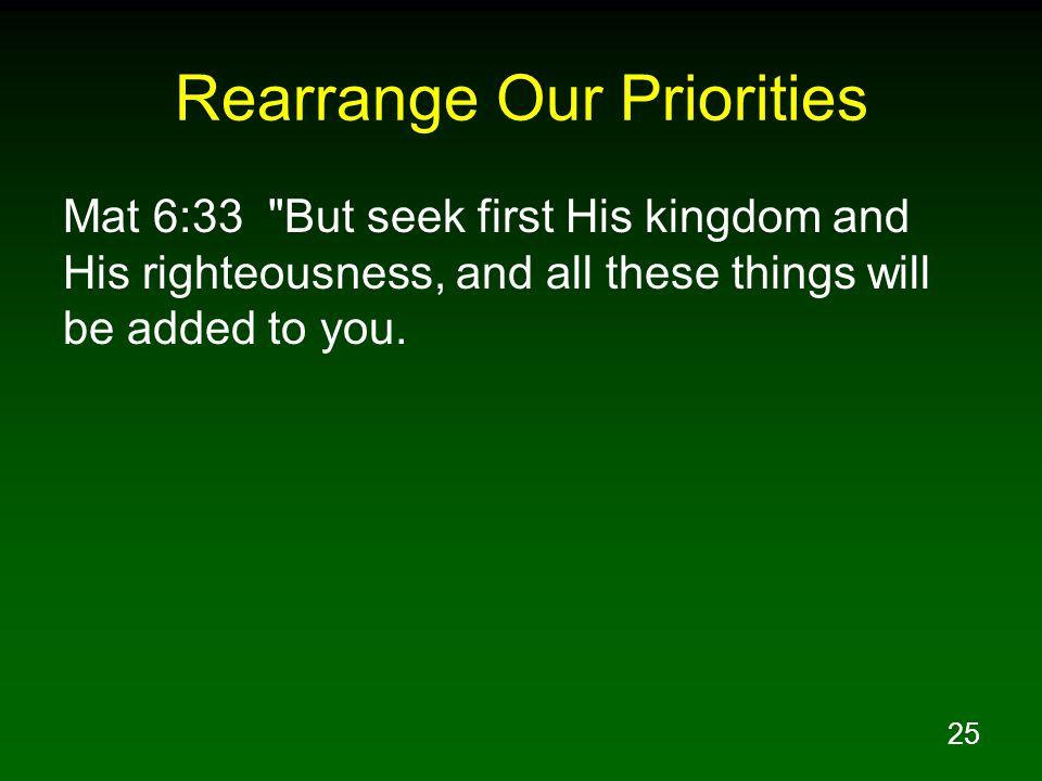 25 Rearrange Our Priorities Mat 6:33