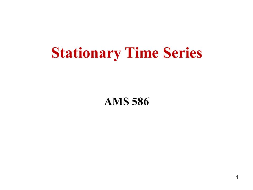Stationary Time Series AMS 586 1