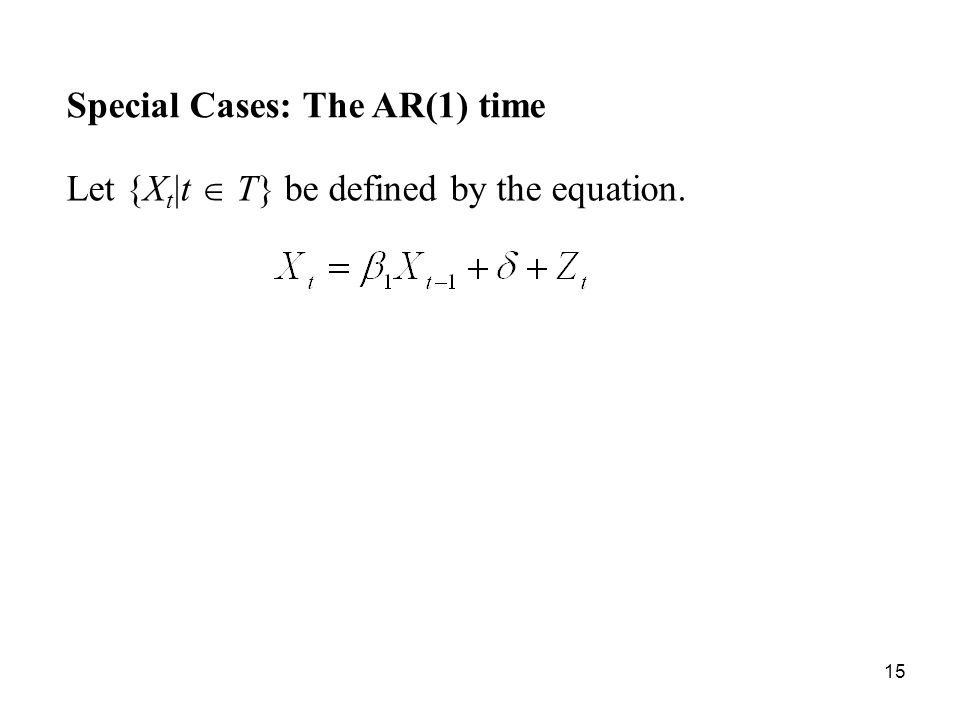 Special Cases: The AR(1) time Let {X t |t T} be defined by the equation. 15