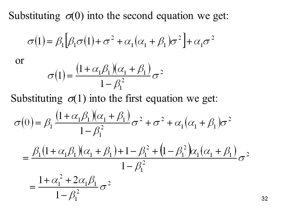 Substituting (0) into the second equation we get: or Substituting (1) into the first equation we get: 32