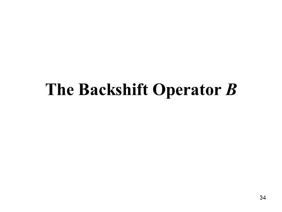 The Backshift Operator B 34