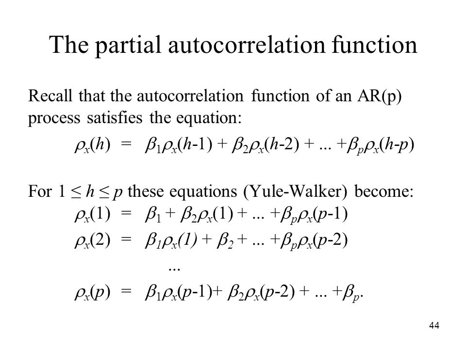 The partial autocorrelation function Recall that the autocorrelation function of an AR(p) process satisfies the equation: x (h) = 1 x (h-1) + 2 x (h-2