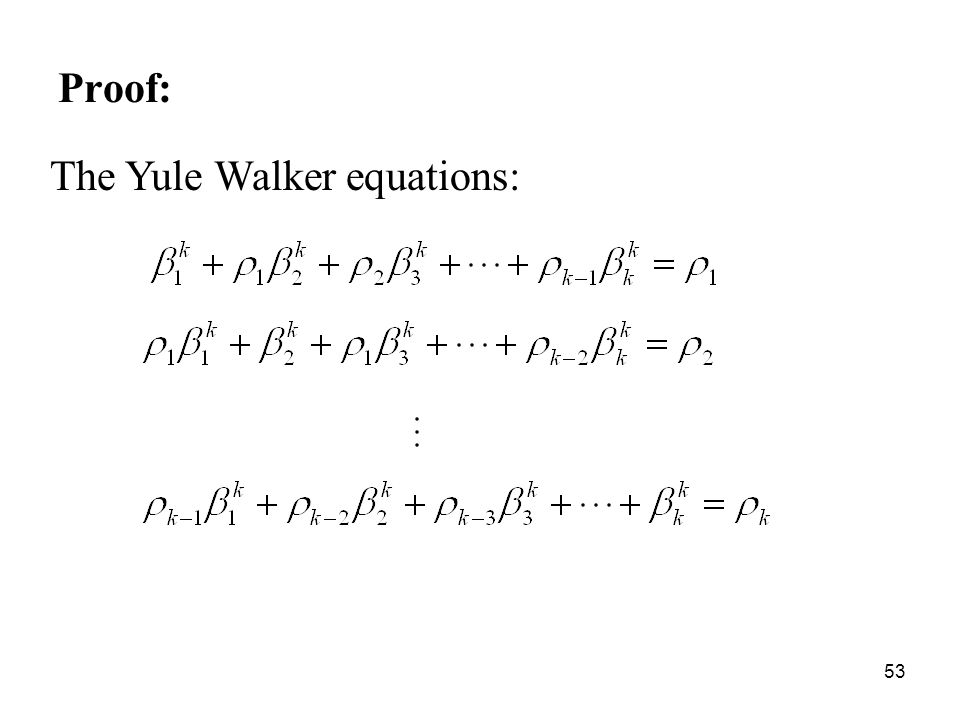 Proof: The Yule Walker equations: 53