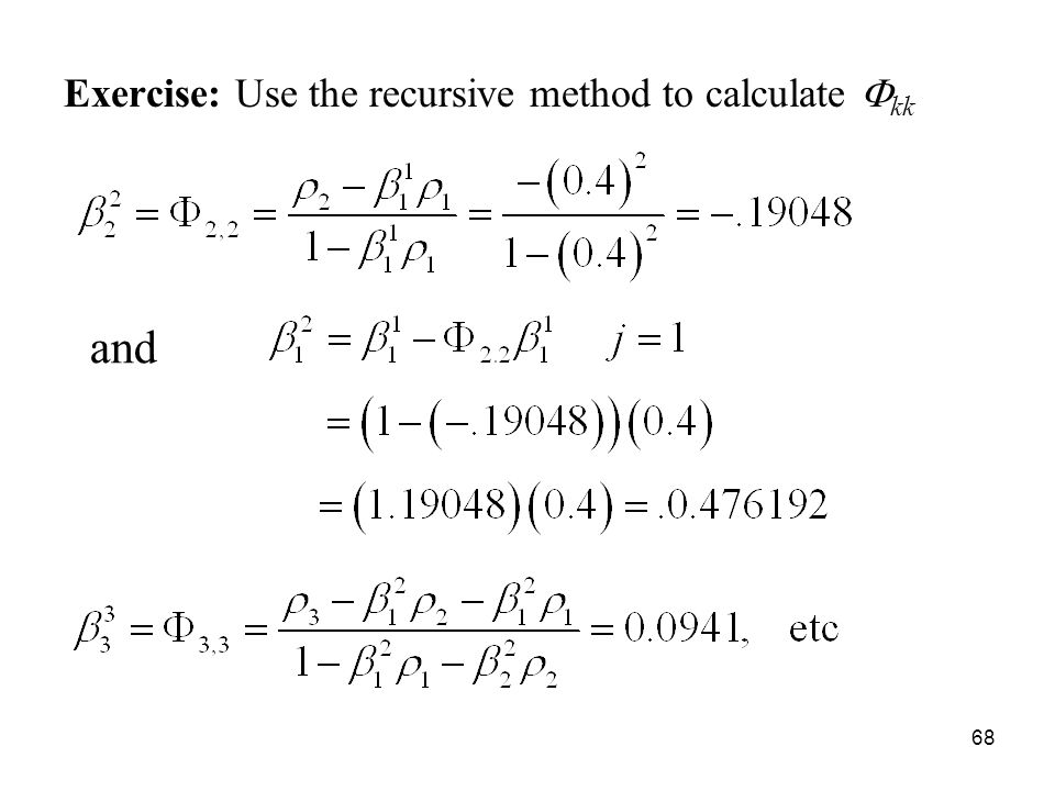 Exercise: Use the recursive method to calculate kk and 68