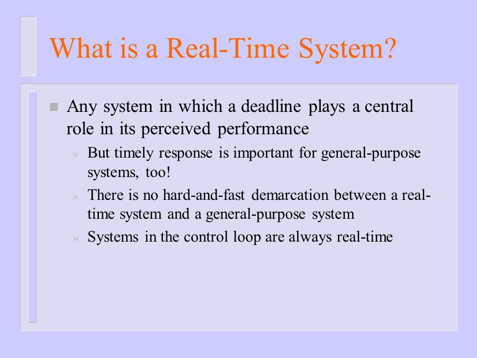 Types of RTS n Hard Real-Time Systems » Missing a deadline (or series of deadlines) can cause a significant loss to the application.
