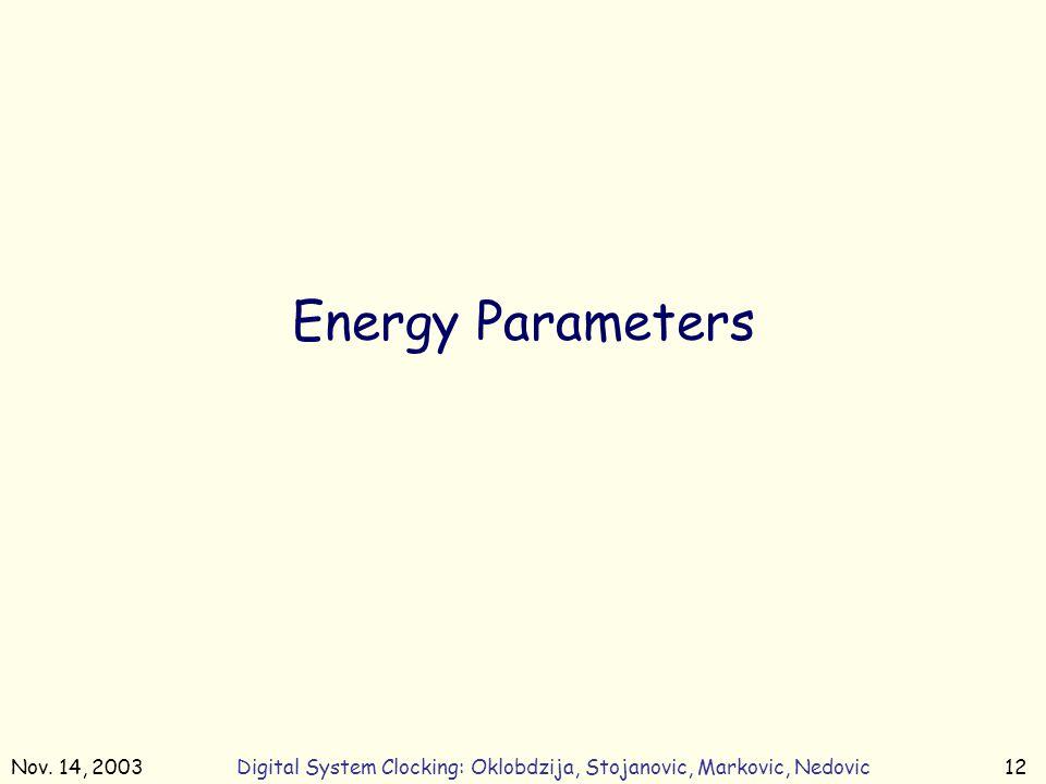 Nov. 14, 2003Digital System Clocking: Oklobdzija, Stojanovic, Markovic, Nedovic12 Energy Parameters