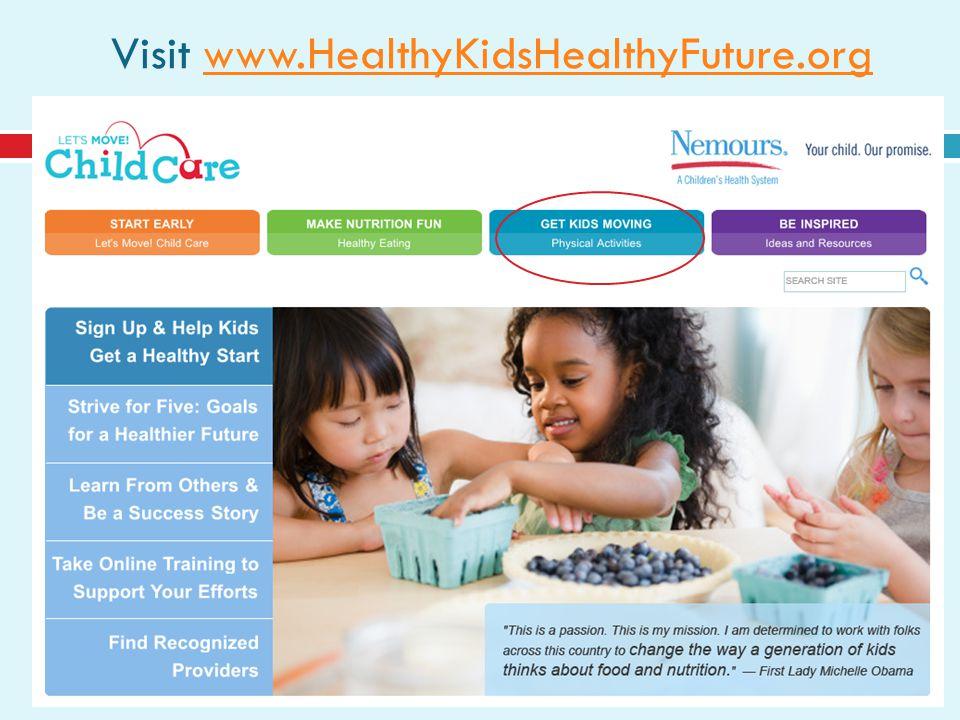 www.HealthyKidsHealthyFuture.org Visit www.HealthyKidsHealthyFuture.orgwww.HealthyKidsHealthyFuture.org