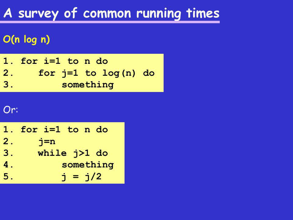 A survey of common running times O(n log n) Or: 1.