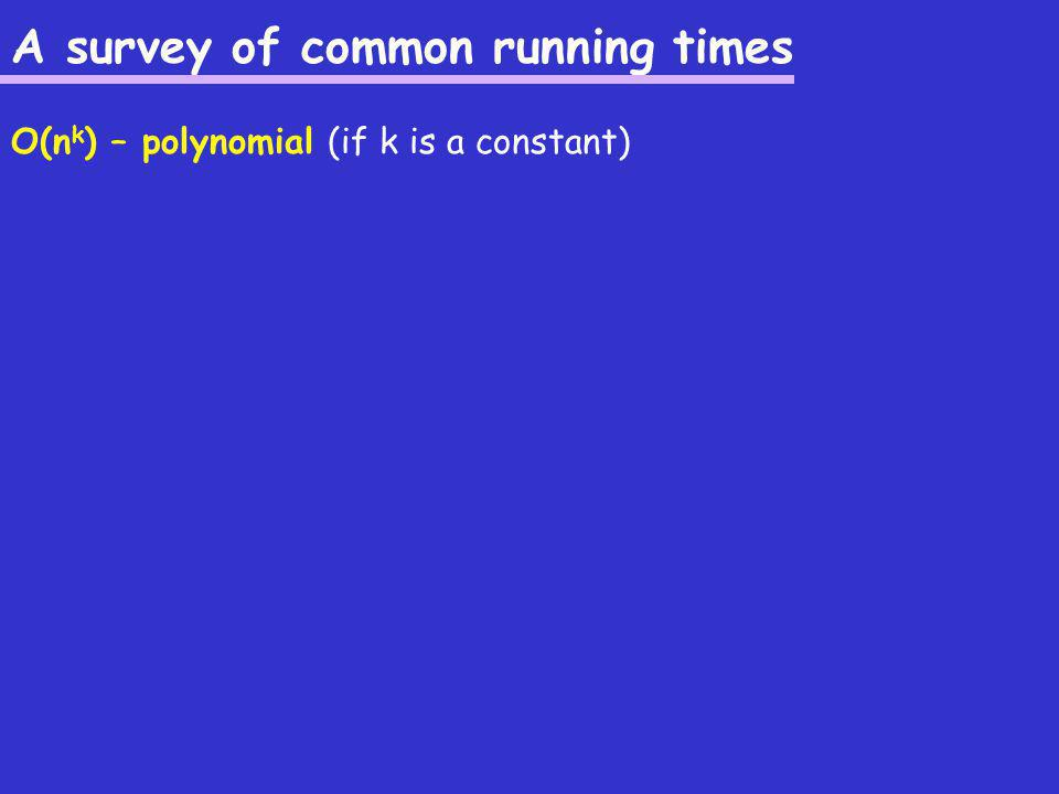 A survey of common running times O(n k ) – polynomial (if k is a constant)
