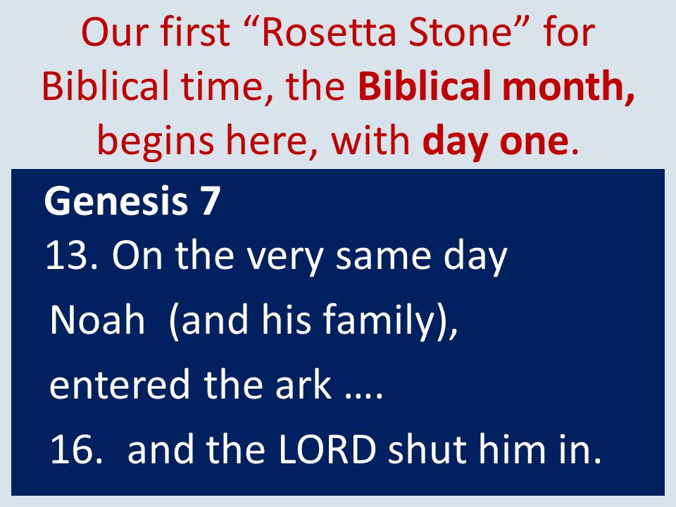 Our first Rosetta Stone for Biblical time, the Biblical month, begins here, with day one.