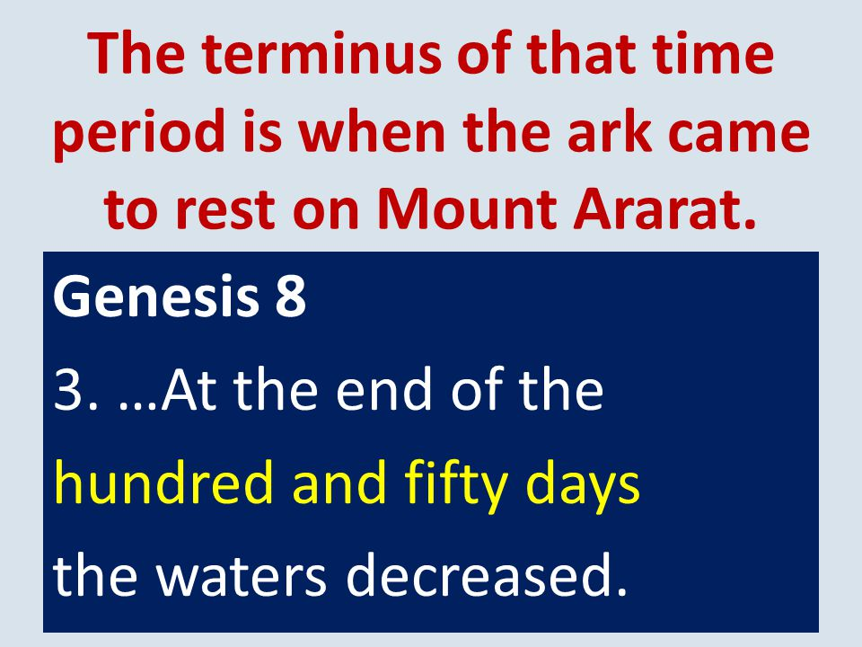 The terminus of that time period is when the ark came to rest on Mount Ararat.