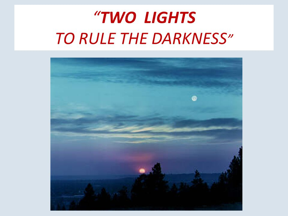 TWO LIGHTS TO RULE THE DARKNESS