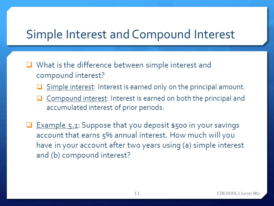 Simple Interest and Compound Interest What is the difference between simple interest and compound interest? Simple interest: Interest is earned only o