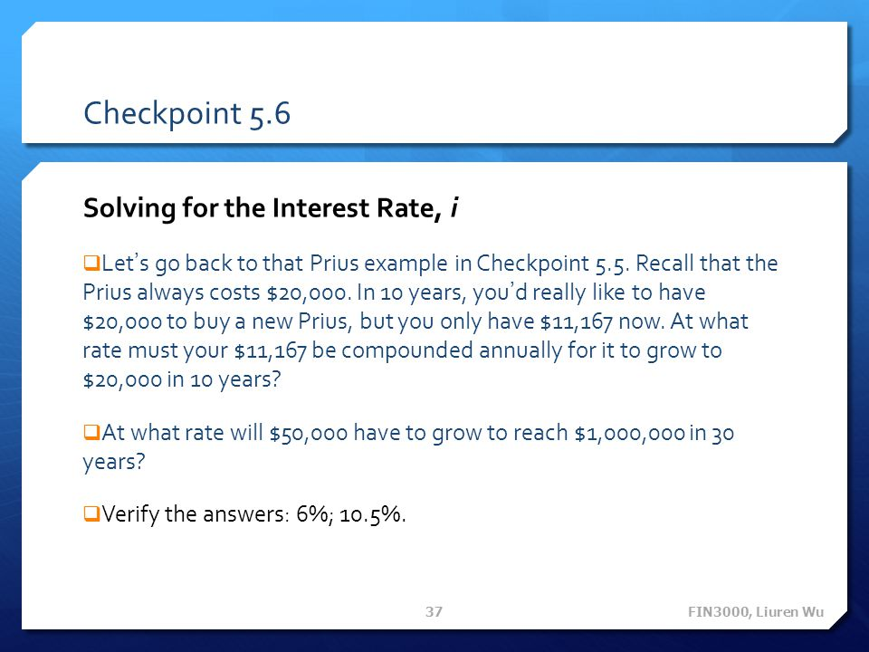 Checkpoint 5.6 Solving for the Interest Rate, i Lets go back to that Prius example in Checkpoint 5.5.