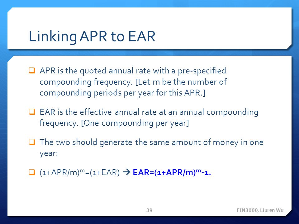 Linking APR to EAR APR is the quoted annual rate with a pre-specified compounding frequency. [Let m be the number of compounding periods per year for
