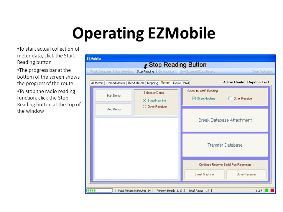 Operating EZMobile To start actual collection of meter data, click the Start Reading button The progress bar at the bottom of the screen shows the progress of the route To stop the radio reading function, click the Stop Reading button at the top of the window