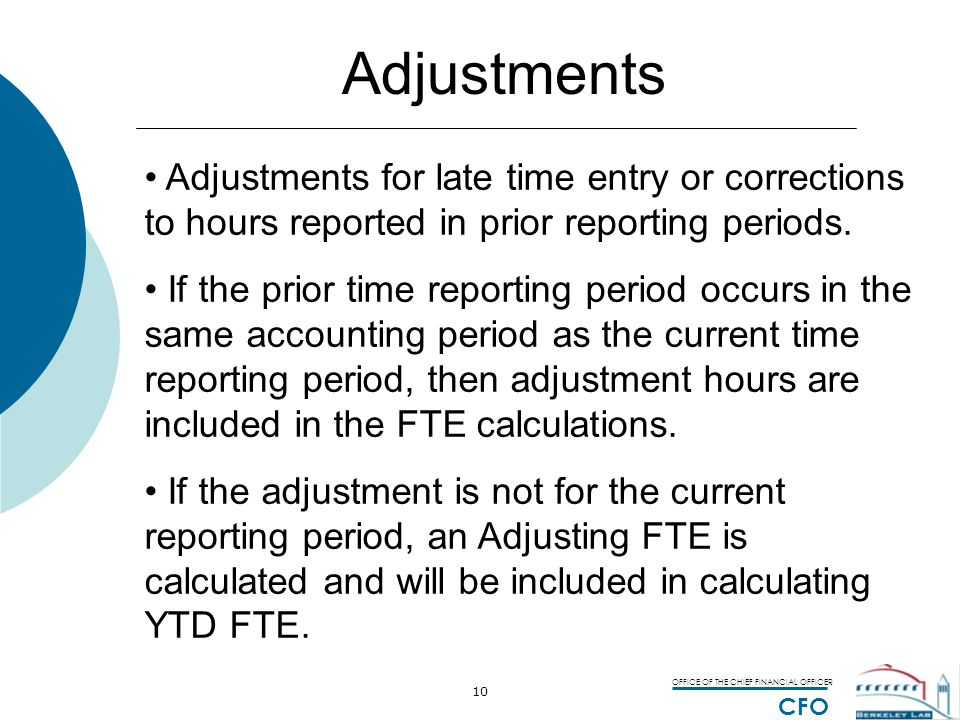 OFFICE OF THE CHIEF FINANCIAL OFFICER CFO 10 Adjustments Adjustments for late time entry or corrections to hours reported in prior reporting periods.
