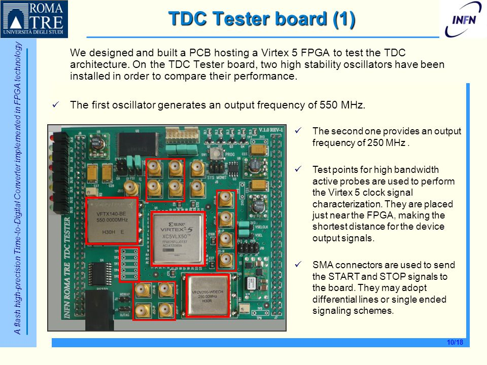A flash high-precision Time-to-Digital Converter implemented in FPGA technology 10/18 TDC Tester board (1) We designed and built a PCB hosting a Virte