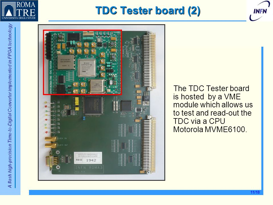 A flash high-precision Time-to-Digital Converter implemented in FPGA technology 11/18 The TDC Tester board is hosted by a VME module which allows us t