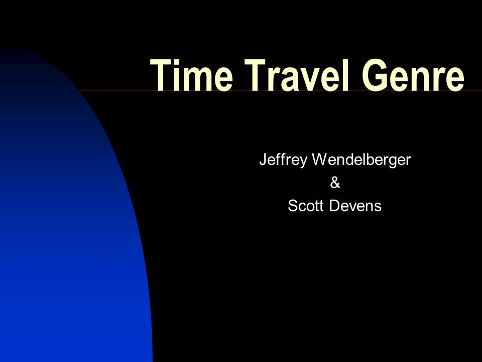 A Sub-category of Science Fiction Two general types 1) Travel through time.