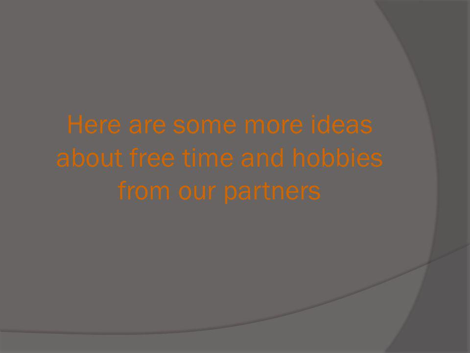 Here are some more ideas about free time and hobbies from our partners