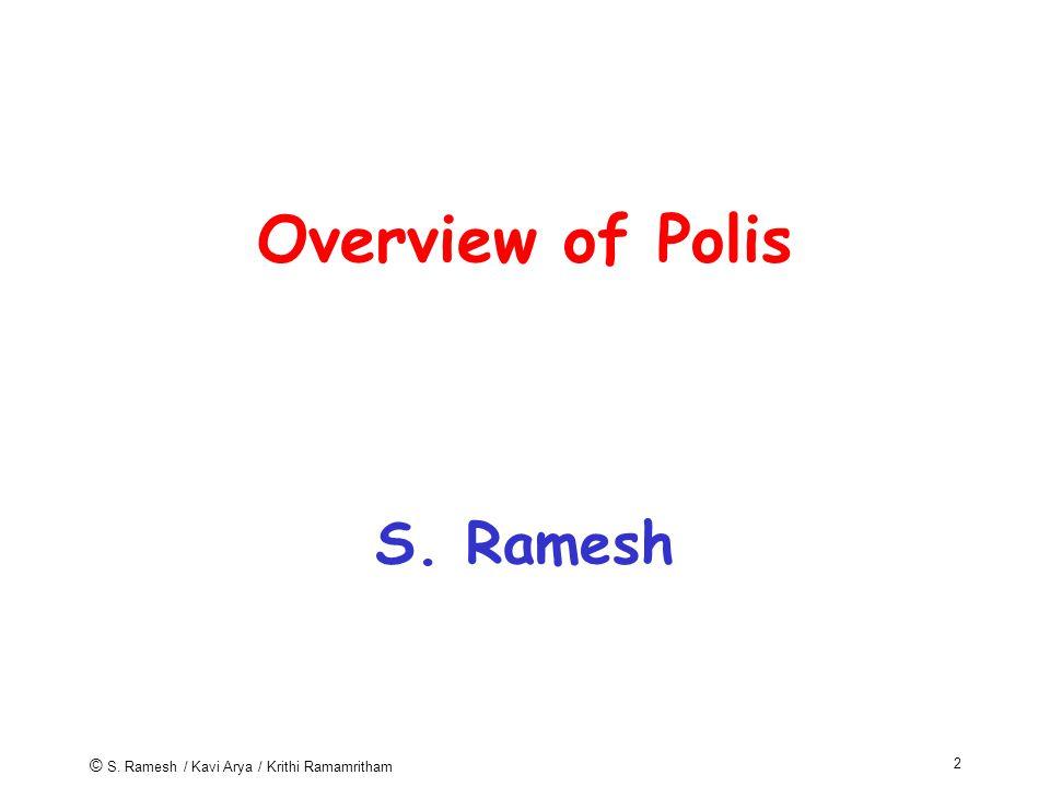 © S. Ramesh / Kavi Arya / Krithi Ramamritham 2 Overview of Polis S. Ramesh