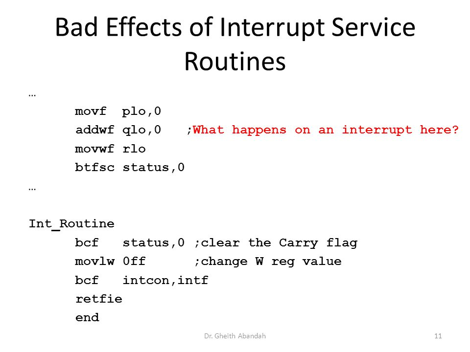 Bad Effects of Interrupt Service Routines … movf plo,0 addwf qlo,0 ;What happens on an interrupt here.