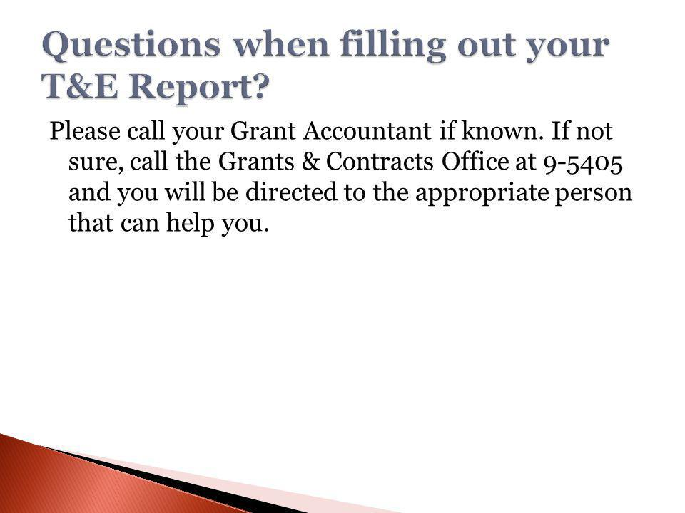 Please call your Grant Accountant if known. If not sure, call the Grants & Contracts Office at 9-5405 and you will be directed to the appropriate pers