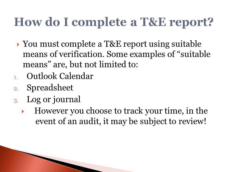 You must complete a T&E report using suitable means of verification.