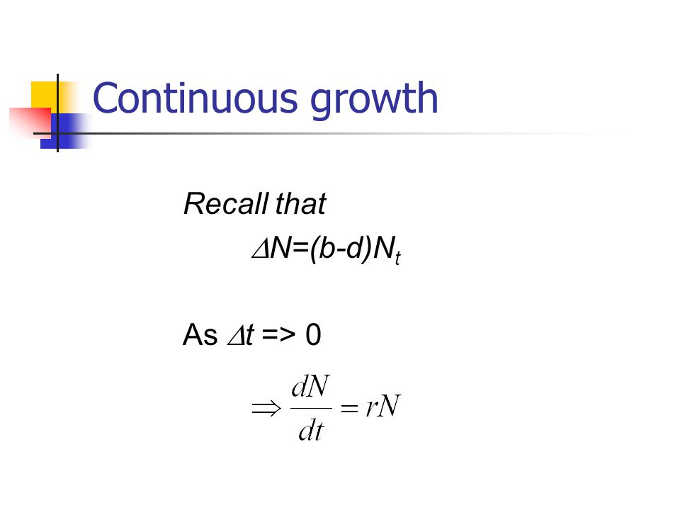 Continuous growth Recall that N=(b-d)N t As t => 0