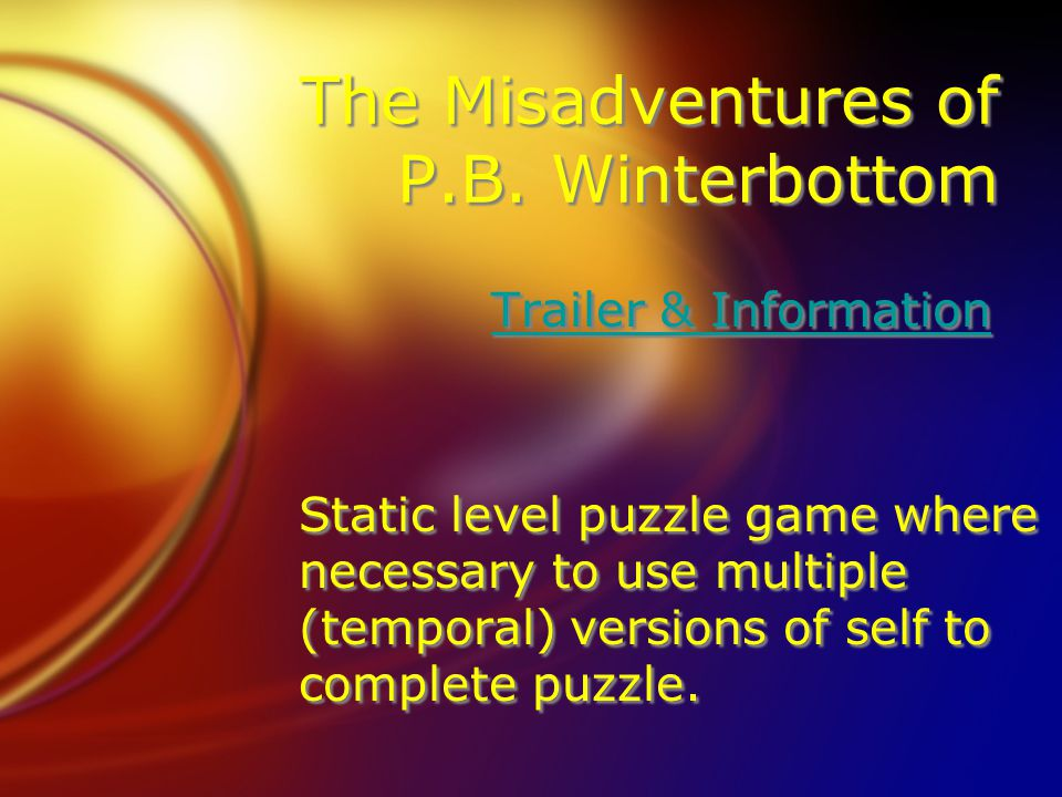 The Misadventures of P.B. Winterbottom Trailer & Information Static level puzzle game where necessary to use multiple (temporal) versions of self to c