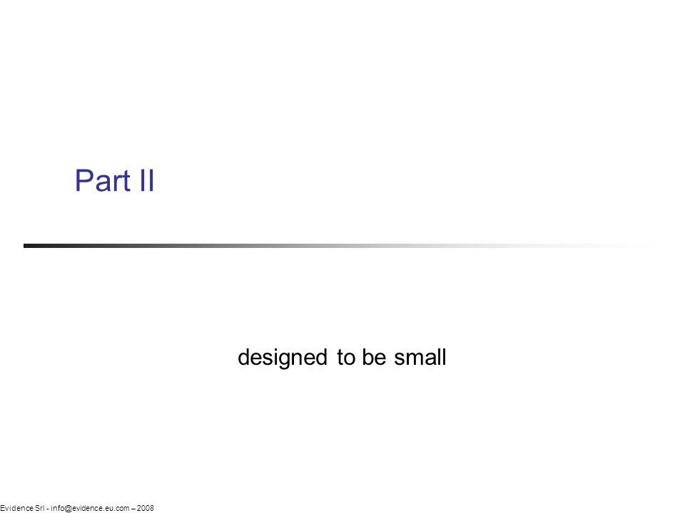Evidence Srl - info@evidence.eu.com – 2008 Part II designed to be small
