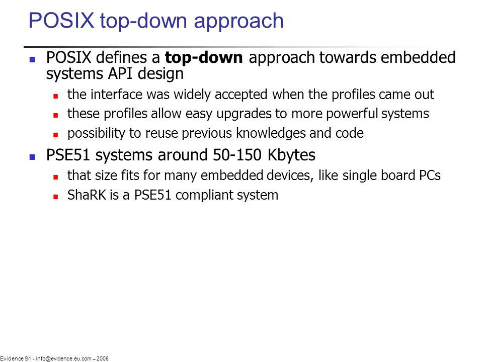 Evidence Srl - info@evidence.eu.com – 2008 POSIX top-down approach POSIX defines a top-down approach towards embedded systems API design the interface
